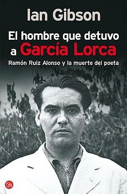 El hombre que detuvo a Garcia Lorca The Detention of Garcia Lorca By Gibson Ian